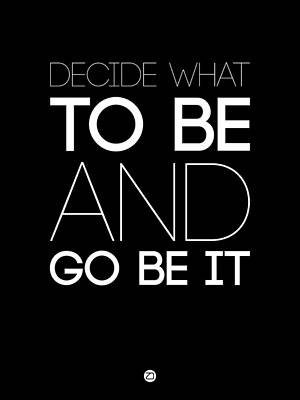 Decide What To Be And Go Be It Poster 1 Poster by Naxart Studio