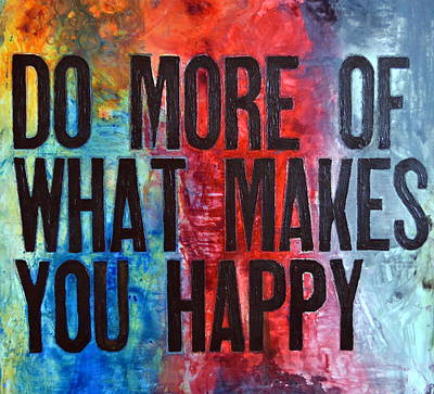 Do More Of What Makes You Happy Poster by Ivan Guaderrama