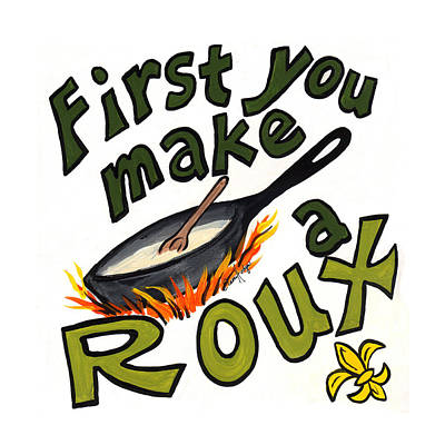 First You Make A Roux Poster by Elaine Hodges