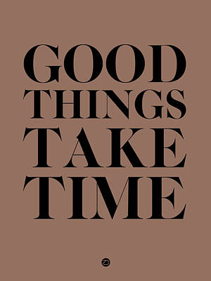 Good Things Take Time 3 Poster by Naxart Studio
