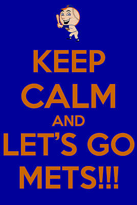 Keep Calm And Lets Go Mets Poster by James Kirkikis