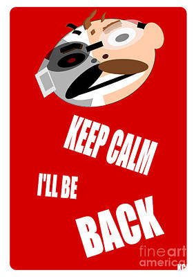 Keep Calm I Ll Be Back Poster by R Muirhead Art