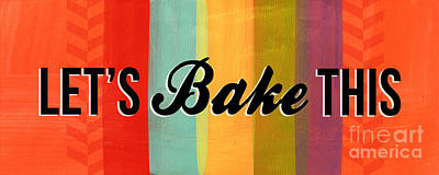 Let's Bake This Poster by Linda Woods
