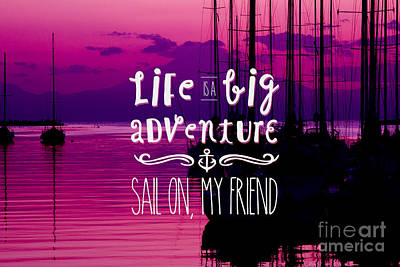 Life Is A Big Adventure Sail On My Friend Yacht Pink Sunset Poster by Beverly Claire Kaiya