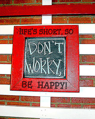 Life's Short So Don't Worry Be Happy Poster by Kathy  White