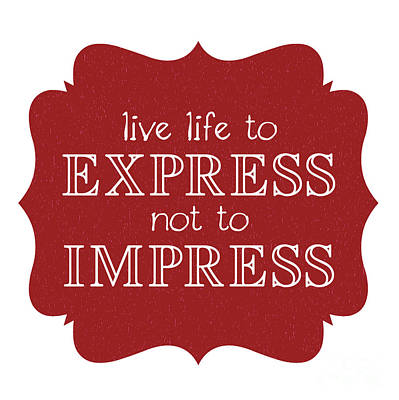 Live Life To Express Not Impress Poster by Liesl Marelli