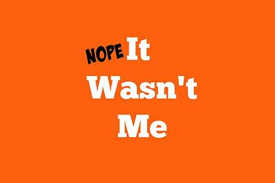 Nope It Wasn't Me Poster by Chastity Hoff