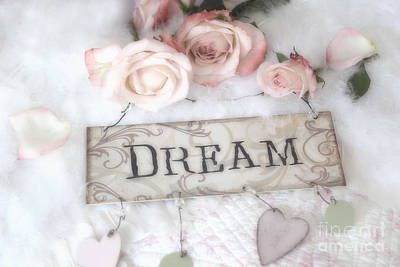 Shabby Chic Cottage Pink Roses With Dream Words - Shabby Chic Dreamy Romantic Photos Poster by Kathy Fornal