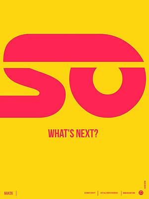 So What's Next Poster Poster by Naxart Studio