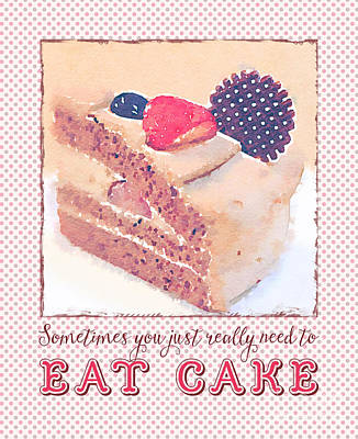 Sometimes You Just Really Need To Eat Chocolate Cake Poster by Beverly Claire Kaiya