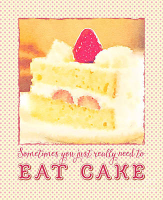 Strawberry Shortcake Sometimes You Just Really Need To Eat Cake Poster by Beverly Claire Kaiya