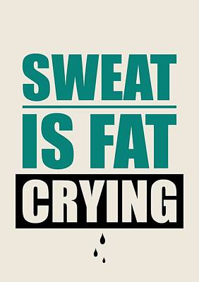 Sweat Is Fat Crying Gym Motivational Quotes Poster Poster by Lab No 4 - The Quotography Department