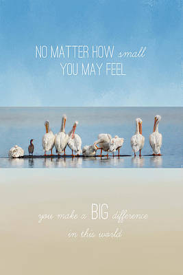 You Make A Big Difference In This World Poster by Jai Johnson