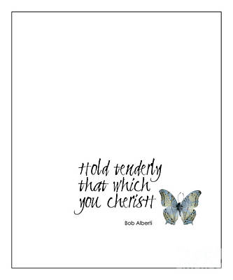 Hold Tenderly That Which You Cherish Quote Poster by Kate McKenna
