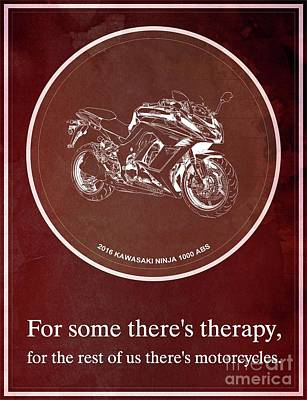 2016 Kawasaki Ninja 1000 Abs For Some There's Therapy, For The Rest Of Us There's Motorcycles Poster by Pablo Franchi