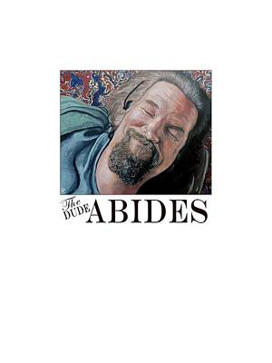 The Dude Abides Poster by Tom Roderick