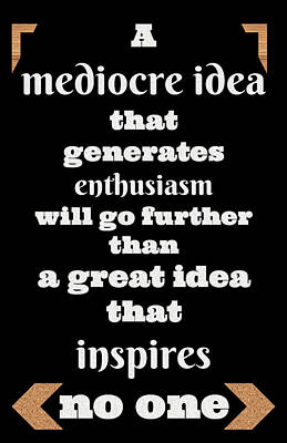 Quote Print - A Mediocre Idea That Generates Enthusiasm Will Go Further Than A Great Idea Poster by Sathish S