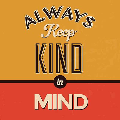 Always Keep Kind In Mind Poster by Naxart Studio