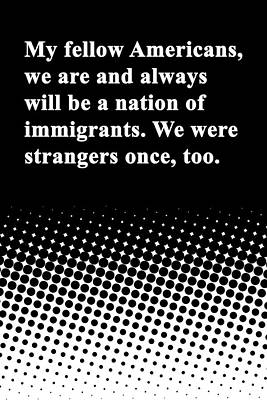 Barrack Obama Quote America Is A Nation Of Immigrants Poster by Jurq Studio