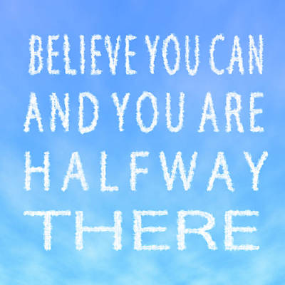 Believe You Can Cloud Skywriting Inspiring Quote Poster by Georgeta Blanaru