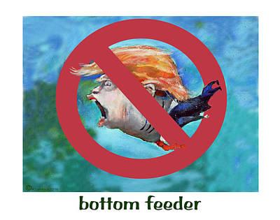 Donald Trump Bottom Feeder Poster by Kathryn LeMieux