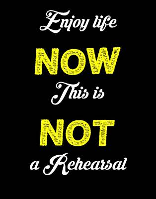 Enjoy Life Now This Is Not A Rehearsal Poster by Khaleel Ulla Khan