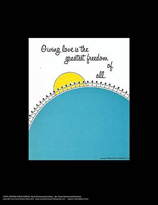 Giving Love Is The Greatest Freedom Poster by Susan Greenwood Lindsay