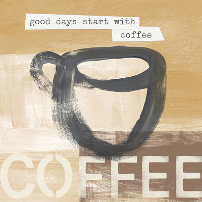 Good Days Start With Coffee- Art By Linda Woods Poster by Linda Woods