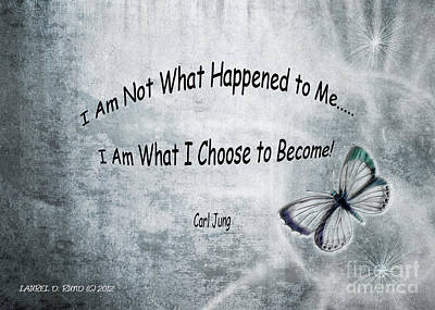 I Am Not What Happened To Me Poster by Laurel D Rund