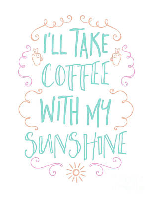 I'll Take Coffee With My Sunshine Poster by Marisa Lerin