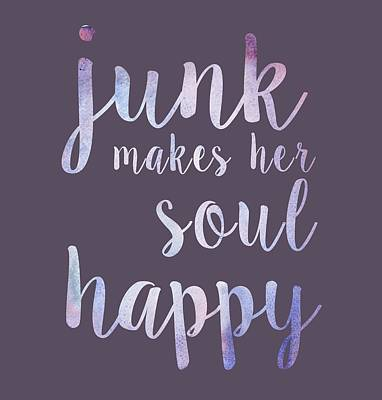 Junk Makes Her Soul Happy Poster by Heather Applegate