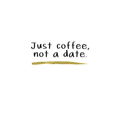 Just Coffee Not A Date- Art By Linda Woods Poster by Linda Woods