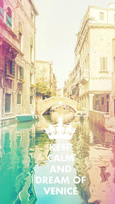Keep Calm And Dream Of Venice Poster by Sandra Rugina