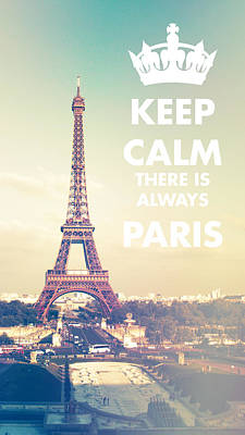 Keep Calm There Is Always Paris Poster by Sandra Rugina