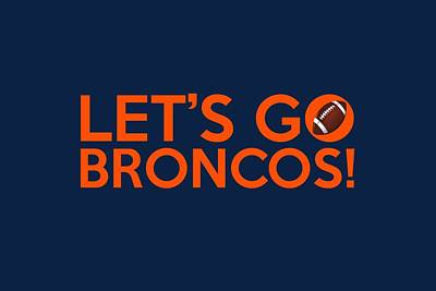 Let's Go Broncos Poster by Florian Rodarte