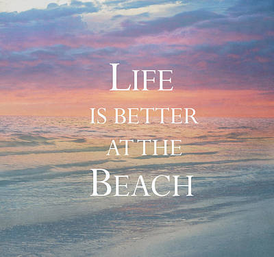 Life Is Better At The Beach Poster by Kim Hojnacki