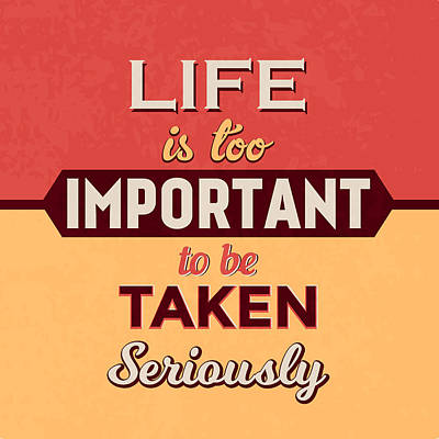 Life Is Too Important Poster by Naxart Studio