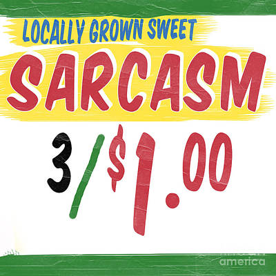 Locally Grown Sweet Sarcasm Poster by Edward Fielding