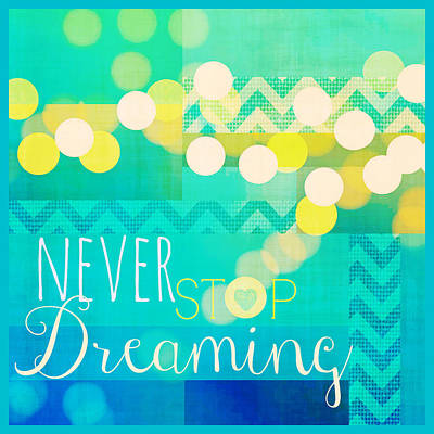 Never Stop Dreaming Poster by Brandi Fitzgerald