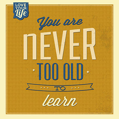 Never Too Old Poster by Naxart Studio