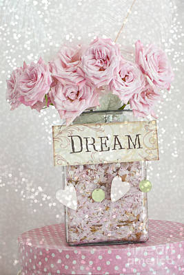 Pink Roses Shabby Chic Dreamy Roses Cottage Pink Romantic Floral Art - Just Dream Poster by Kathy Fornal