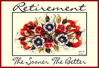 Retirement The Sooner The Better Poster by Natalie Holland