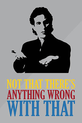 Seinfeld Poster Jerry Seinfeld Quote - Not That There's Anything Wrong With That Poster by Beautify My Walls