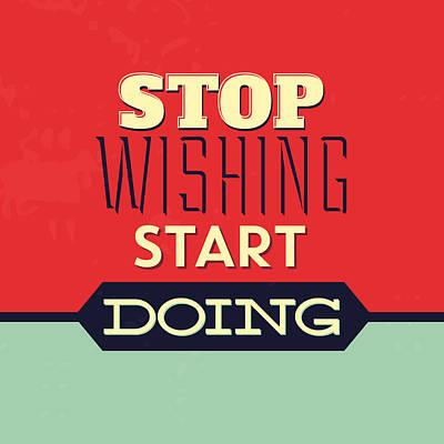 Stop Wishing Start Doing Poster by Naxart Studio