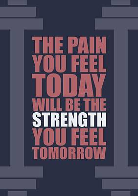 The Pain You Feel Today Will Be The Strength You Feel Tomorrow Gym Motivational Quotes Poster Poster by Lab No 4
