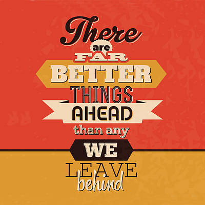 There Are Far Better Things Ahead Poster by Naxart Studio