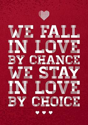 We Fall In Love By Chance We Stay In Love By Choice Valentine Day's Quotes Poster Poster by Lab No 4
