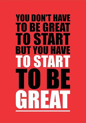 You Do Not Have To Be Great To Start But You Have To Start Gym Inspirational Quotes Poster Poster by Lab No 4