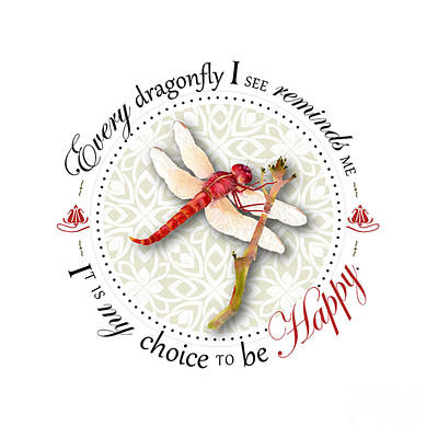 Every Dragonfly I See Reminds Me It Is My Choice To Be Happy. Print by Amy Kirkpatrick