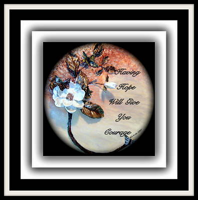 Having Hope Will Give You Courage Print by Mary Grabill